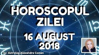 HOROSCOPUL ZILEI ~ 16 AUGUST 2018 ~ by Astrolog Alexandra Coman