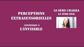 Perceptions extrasensorielles, connexion à l'invisible: Le 6ème chakra; le 3ème oeil