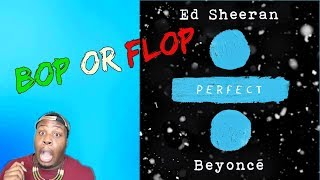 "ED SHEERAN & BEYONCE ""PERFECT REMIX"" REACTION (IS IT A BOP?)