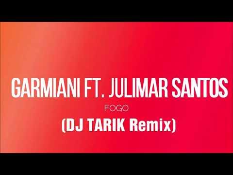 GaRmiaNi FT . JuliMar SanTos - FOGO ( DJ TARIK REMIX)