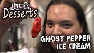 Ghost Pepper Ice Cream - Just Desserts - Ep.2