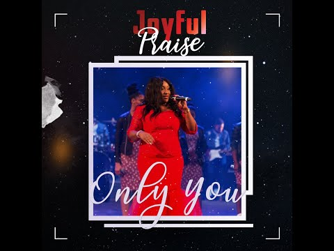 Joyful Praise - ONLY YOU (Offical video)
