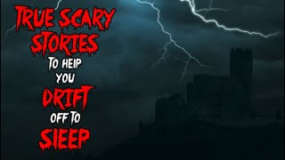True Scary Stories To Help You Drift Off To Sleep | Horror Stories | Volume 1-5 Mega Comp