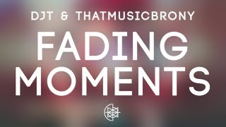 DJT & ThatMusicBrony - Fading Moments