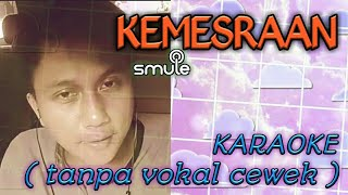 KEMESRAAN duet smule KARAOKE Pop lawas lagu kenangan Feat Taufiq Alfadila ( Tanpa vokal cewek )