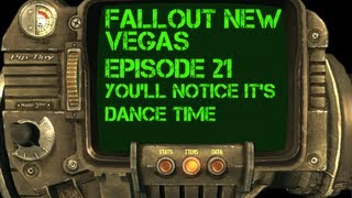 Fallout New Vegas - Episode 21 - You'll notice it's dance time