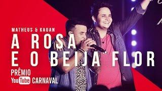 Matheus & Kauan - A Rosa E O Beija-Flor | Prêmio YouTube Carnaval 2016