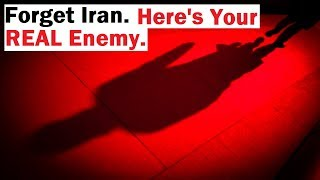 Forget Iran. Here's the REAL Enemy and the True Danger
