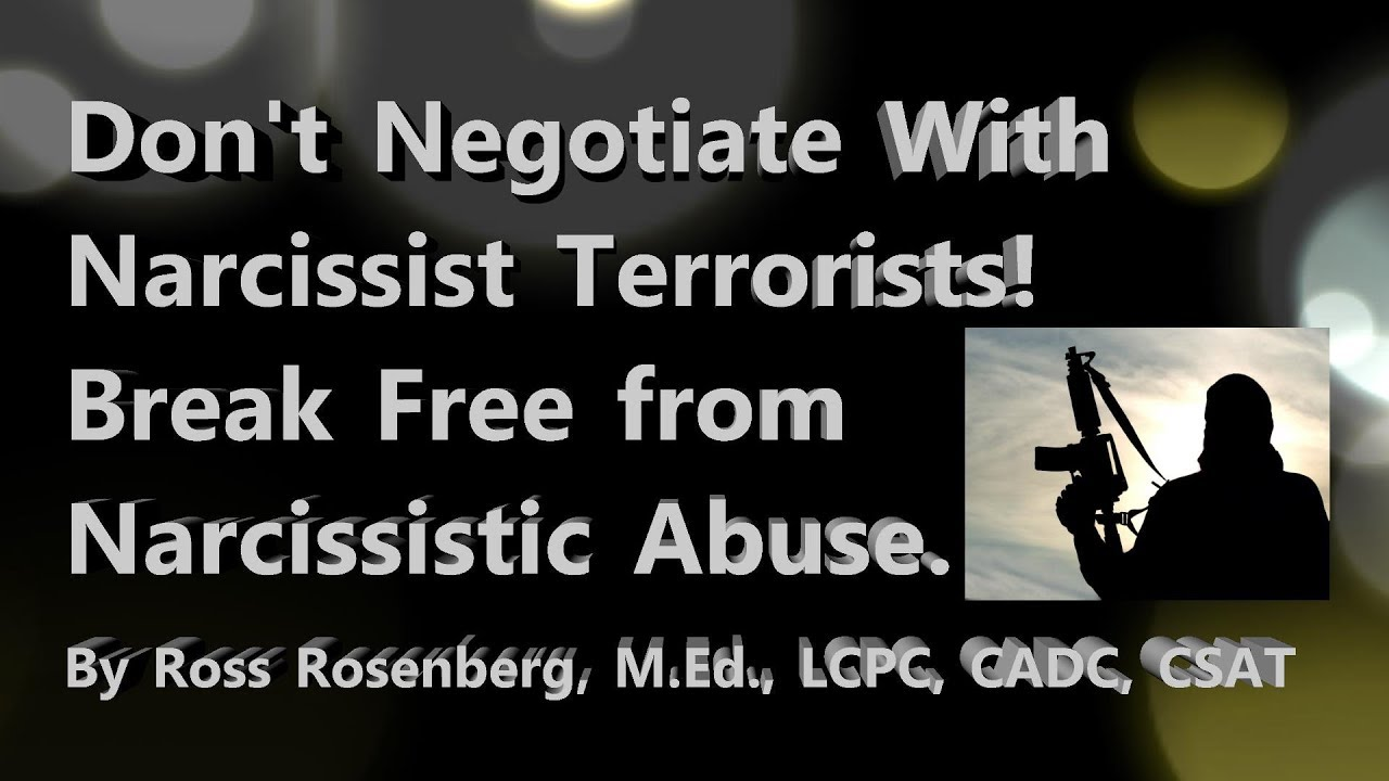 Don't Negotiate with Your Narcissisic Terrorist! You Stop Your Abuse,  Manipulation and Gaslighting