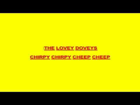 LOVEY DOVEYS=CHIRPY CHIRPY CHEEP CHEEP.mp4