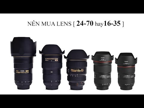 Nên mua lens 24-70 hay 16-35   Tư vấn mua lens đa dụng góc rộng đúng nhu cầu sử dụng