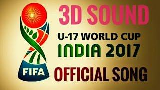 FIFA U 17 World Cup 2017 India song lyrics ।। THEME SONG STADIUMS ANTHEM।। 3D sound ।। NEW  ।।
