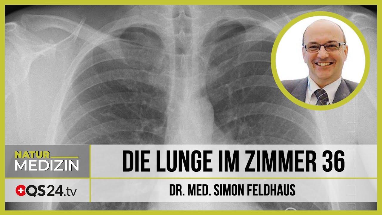 Die Lunge im Zimmer 36   Dr. med. Simon Feldhaus   NaturMEDIZIN   QS24 05.07.2020