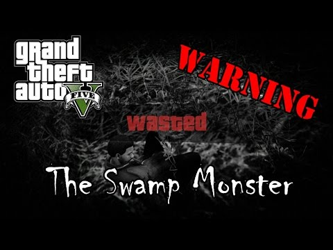GTA 5 - MYTH: The Swamp Monster (WARNING - DEADLY) Ep.2