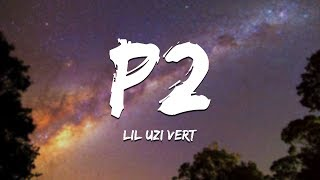 Lil Uzi Vert - P2 (Lyrics) [XO TOUR LLIF3 Part 2]