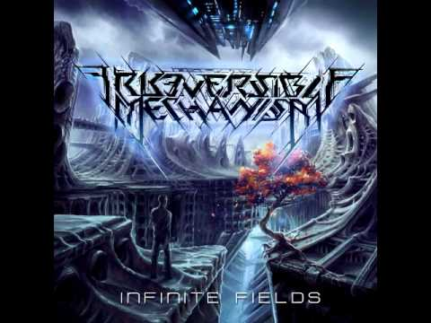 """Irreversible Mechanism - """"The Betrayer of Time"""" [""""Infinite Fields"""" Premiere - 2015]"""