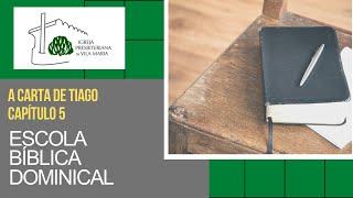 ESCOLA BÍBLICA DOMINICAL - A CARTA DE TIAGO CAP 5