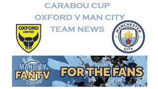 Download Video MAN CITY v OXFORD UNITED - TEAM NEWS (CARABOU CUP) MP3 3GP MP4