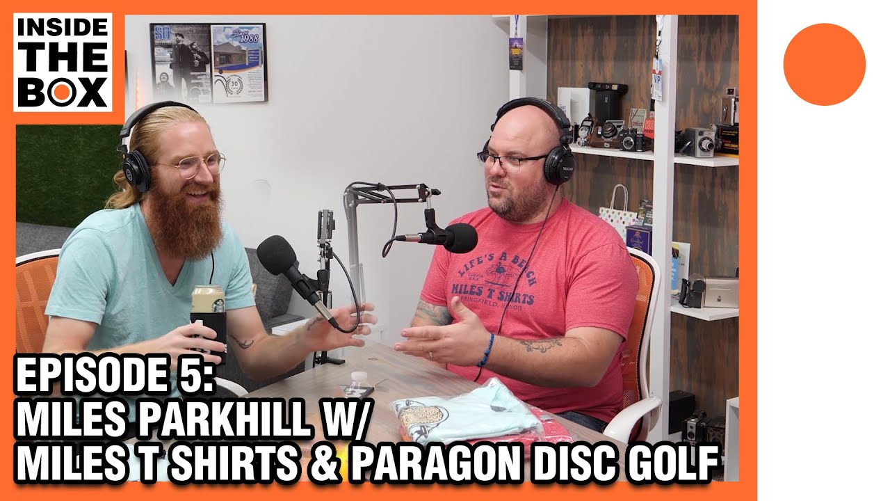 Inside The Box w/ Miles Parkhill (Miles T Shirts & Paragon Disc Golf) - Ep05