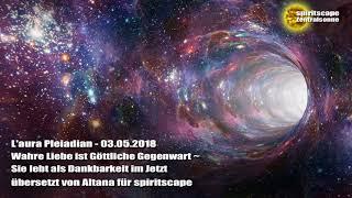 L'aura Pleiadian vom 03.05.2018  - Wahre Liebe ist Göttliche Gegenwart ~ Sie lebt als Dankbarkeit...