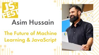 Asim Hussain. The Future of Machine Learning & JavaScript. JS Fest 2019 Autumn