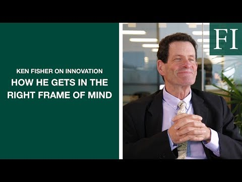 Ken Fisher On Innovation - How He Gets In The Right Frame Of Mind