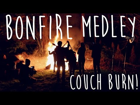 Bonfire Medley (COUCH BURNING!) - With Songs By: Bob Dylan, Oasis, And Leonard Cohen