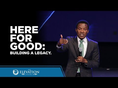 Here for Good: Building A Legacy | Pastor Godman Akinlabi