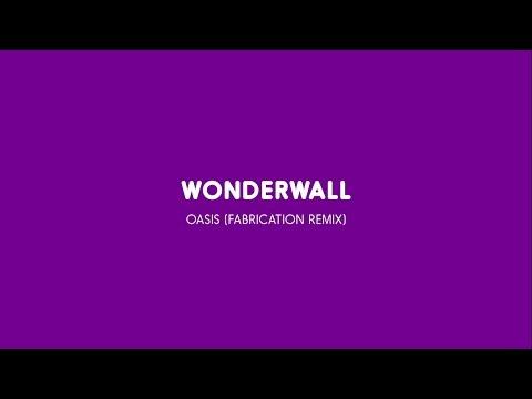 Wonderwall - Oasis (Fabrication Remix)