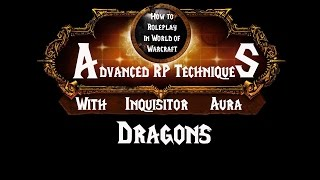 How to Roleplay in World of Warcraft: Advanced RP Techniques- Dragons