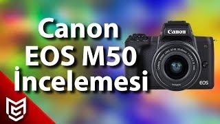 Canon EOS M50 Aynasız Fotoğraf Makine İnceleme 📸