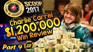 CHARLIE CARREL Reviews $1.2 MILLION WIN in SCOOP Main Event - All Hole Cards Exposed [Part 9]