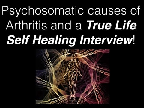 Psychosomatic Root Causes of Arthritis and a True Life Self Healing Interview