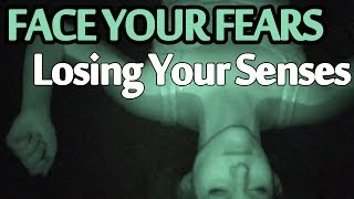 FACE YOUR FEARSSS!: Sensory Deprivation