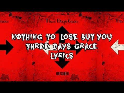 Nothing To Lose But You (Lyrics) - Three Days Grace HD
