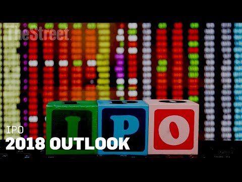 Here Is What to Expect From the IPO Market in 2018