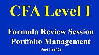 CFA Level I- Formula Review Session- Portfolio Management- Part I (of 2)