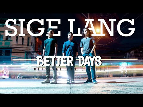 Better Days - Sige Lang (Official Lyric Video)
