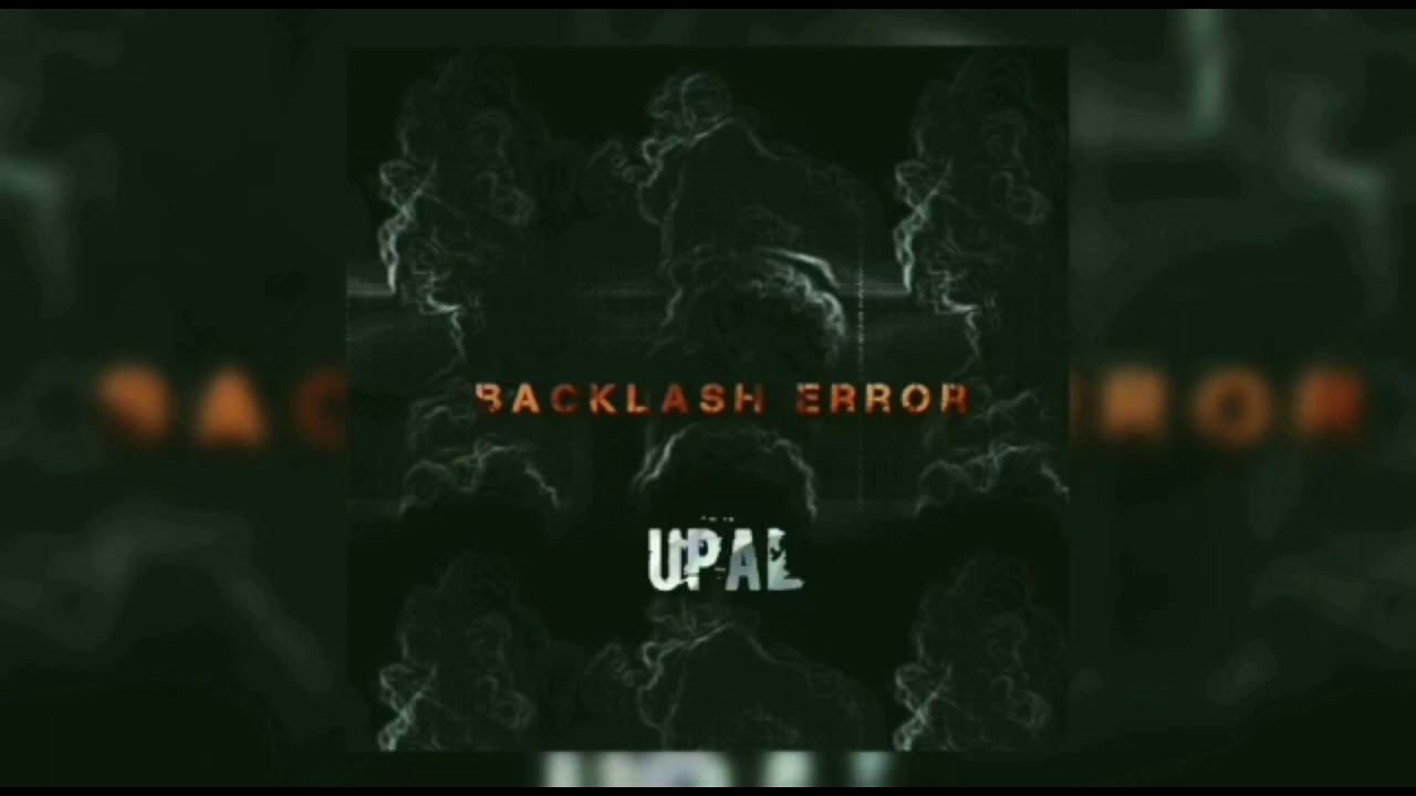 Download UPAL-Backlash Error(Official Music Video)