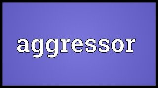 Aggressor Meaning