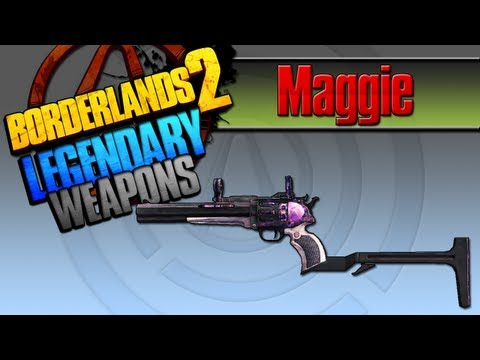 BORDERLANDS 2 | *Maggie* Legendary Weapons Guide