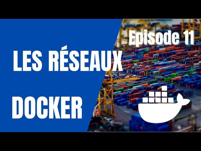 Docker - 11. Utiliser les RESEAUX