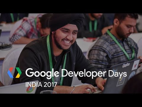 Google Developer Days Bangalore India (GDD India '17)