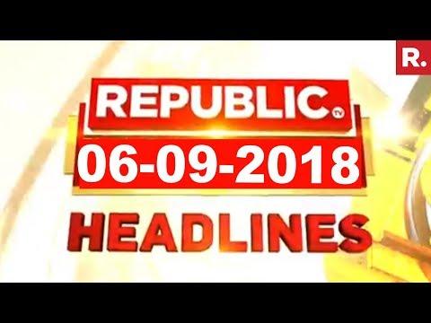 Latest News Headlines - Republic TV | 06-09-2018