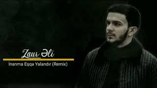 Zaur Eli - İnanma Eşqə Yalandı Remix