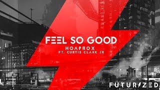 Hoaprox - Feel So Good ft. Curtis Clark Jr.