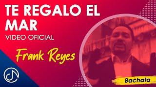 Te Regalo El Mar - Frank Reyes