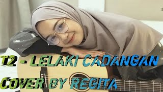Download Lagu T2 - LELAKI CADANGAN,( COVER BY REGITA ECHA ) lyric video mp3