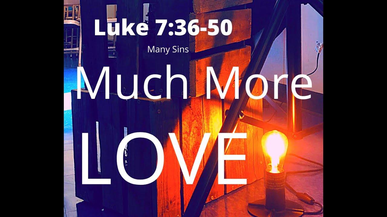 Luke 7:36-50 Many Sins, Much More Love