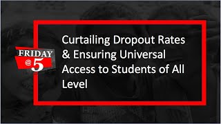 Friday@5: Curtailing Dropout rates & Ensuring Universal Access to Education